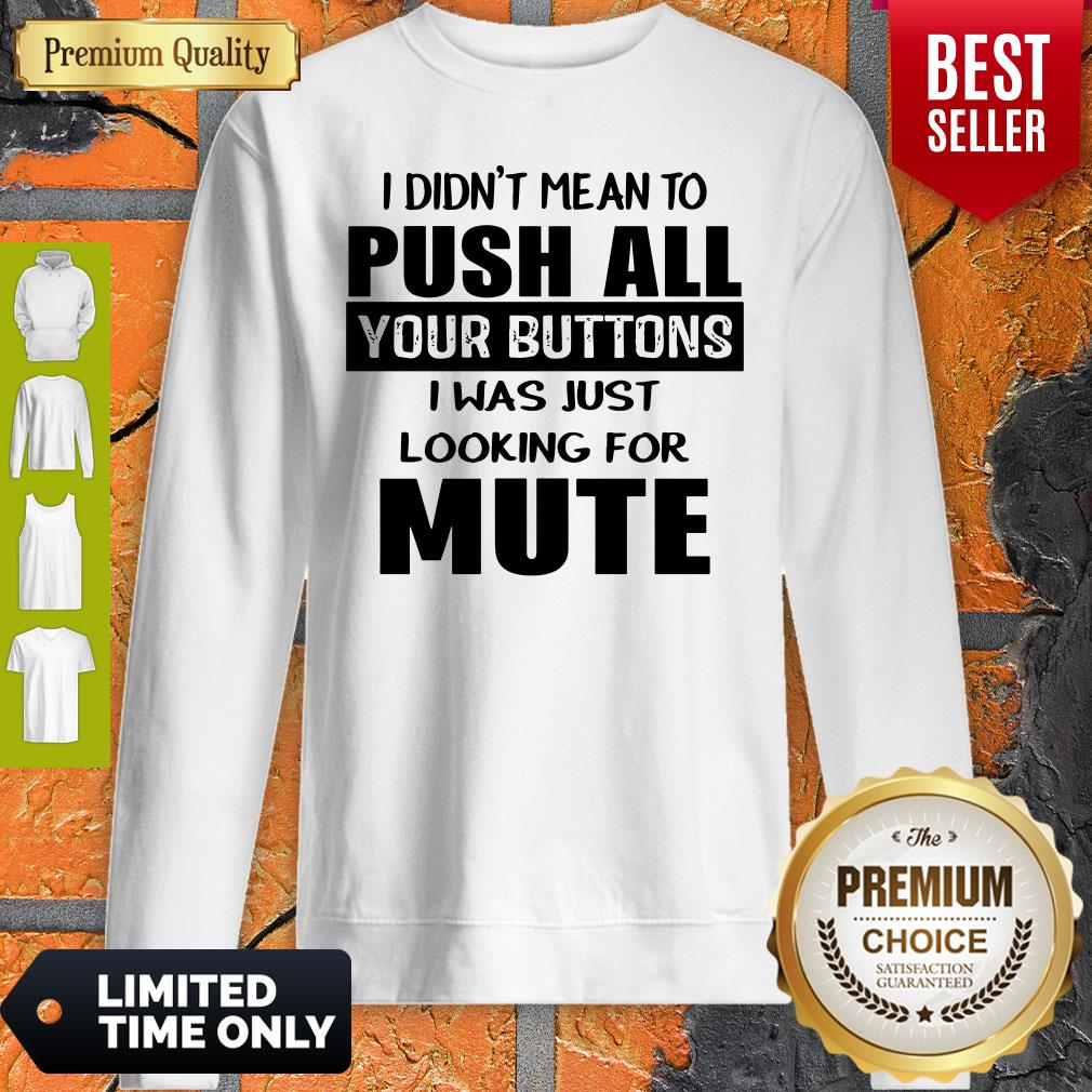 I Didn't Mean To Push All Your Buttons I Was Just Looking For Mute Sweatshirt