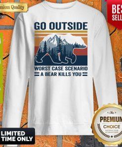 Go Outside Worst Case Scenario A Bear Kills You Vintage Sweatshirt