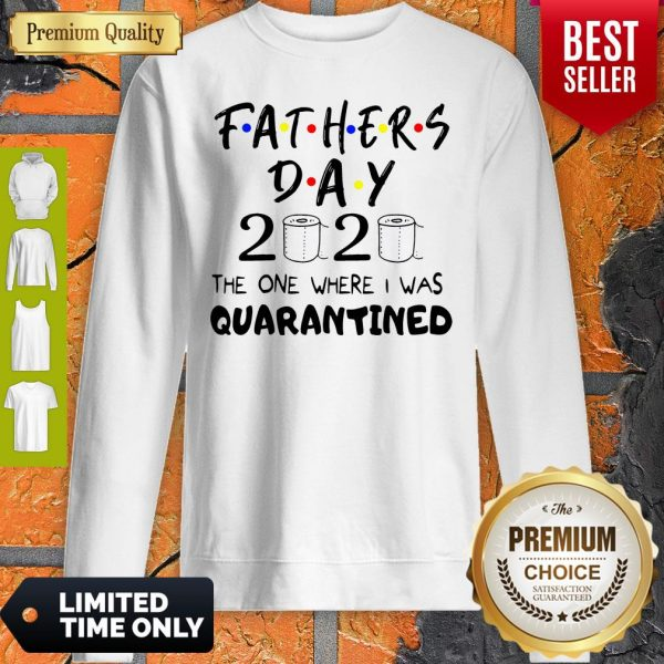Official Fathers Day 2020 The One Where I Was Quarantined Sweatshirt