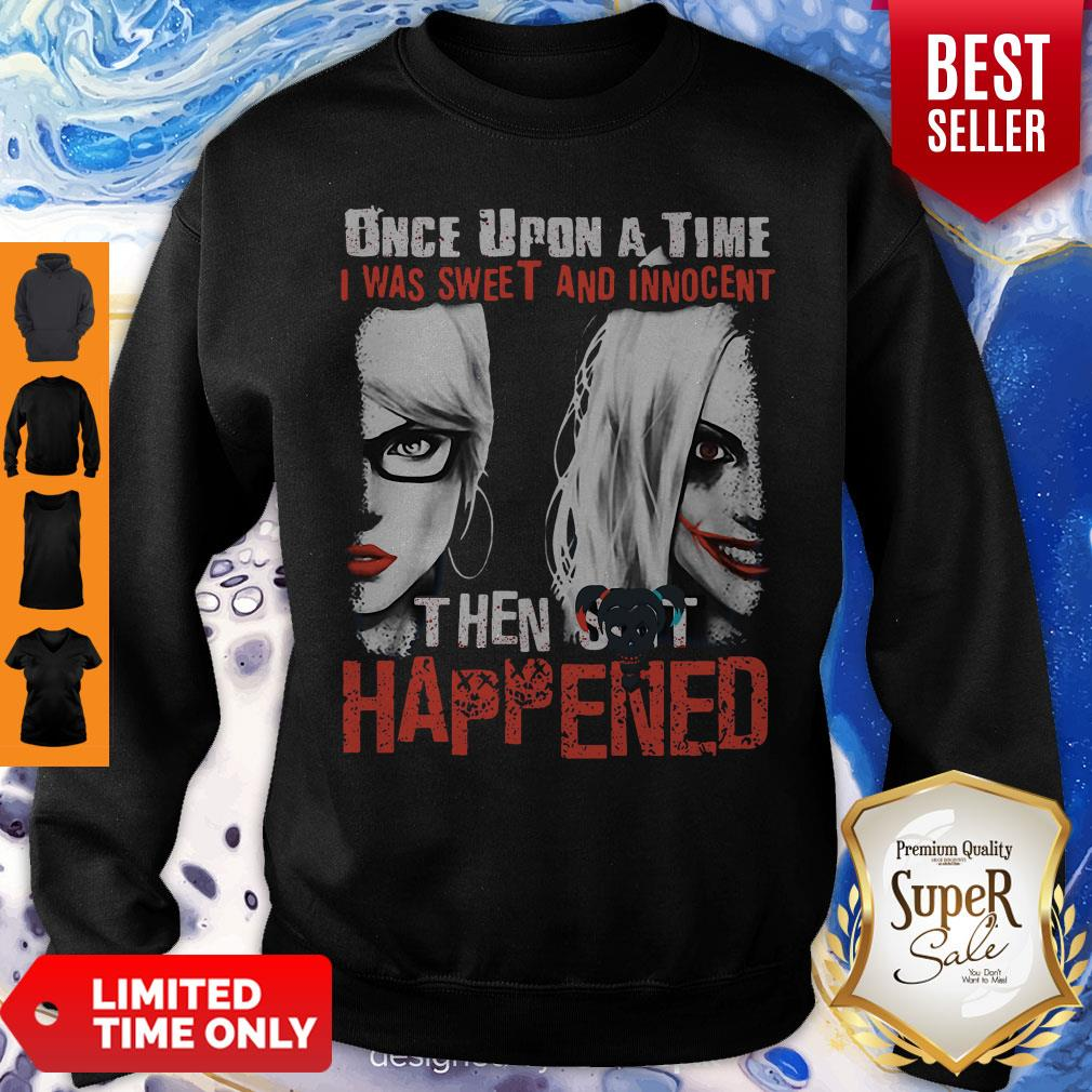 Harley Quinn Once Upon A Time I Was Sweet And Innocent Then Shit Happens Sweatshirt