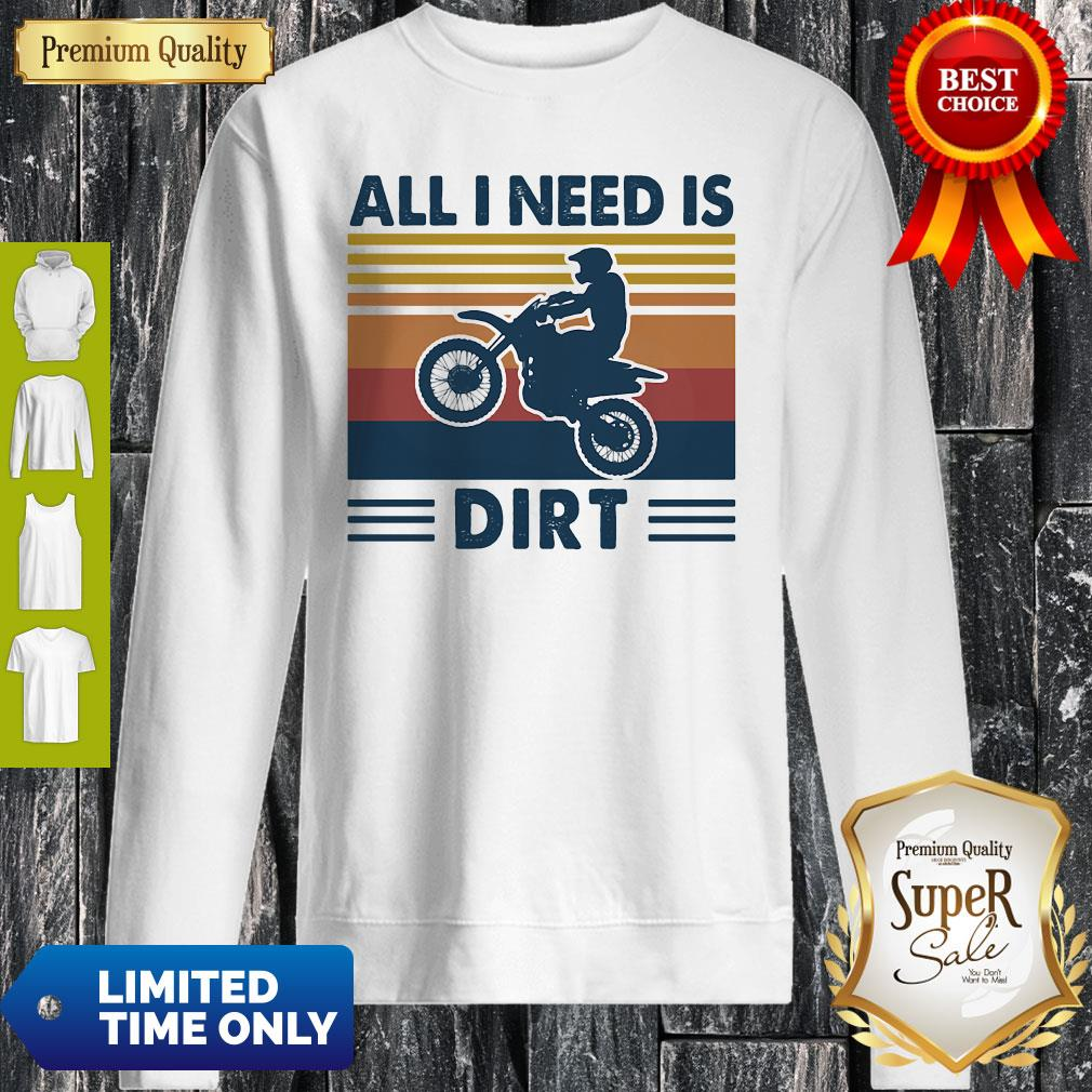 Official Motocross All I Need Is Dirt Vintage Sweatshirt