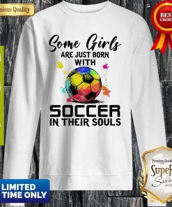 Some Girls Are Just Born With Soccer In Their Souls Sweatshirt