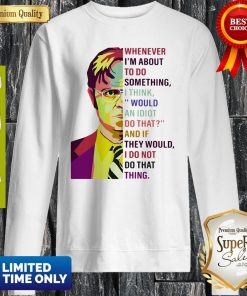 Dwight Schrute Pop Whenever Im About To Do Something Art Sweatshirt