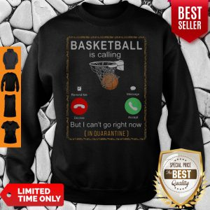 Basketball Is Calling But I Cant Go Right Now In Quarantine Sweatshirt