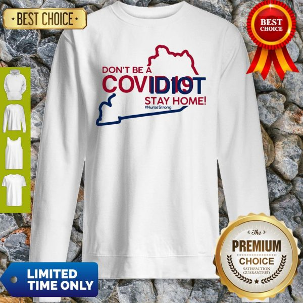 Kentucky Don't Be A Covid-19 Covidiot Stay Home Nursestrong Sweatshirt