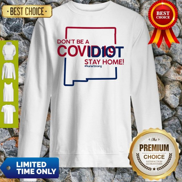 New Mexico Don't Be A Covid-19 Covidiot Stay Home Nursestrong Sweatshirt