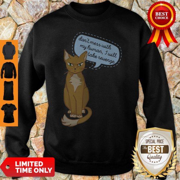 Don't Mess With My Human I Will Take Revenge Cat Sweatshirt