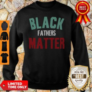 Black Fathers Matter African American Father's Day Sweatshirt