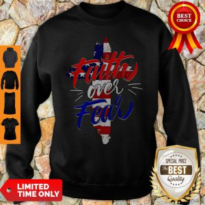 Official Faith Over Fear Independence Day Sweatshirt