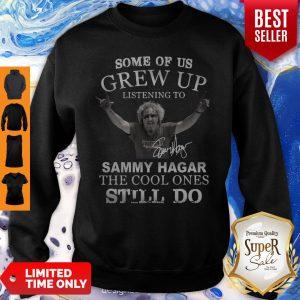 Some Of Us Grew Up Listening To Sammy Hagar The Cool Ones Still Do Signature Sweatshirt