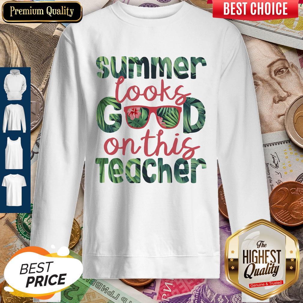 Official Summer Looks Good On This Teacher Sweatshirt