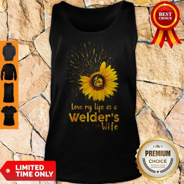 Official I Love My Life As A Welders Wife Tank Top