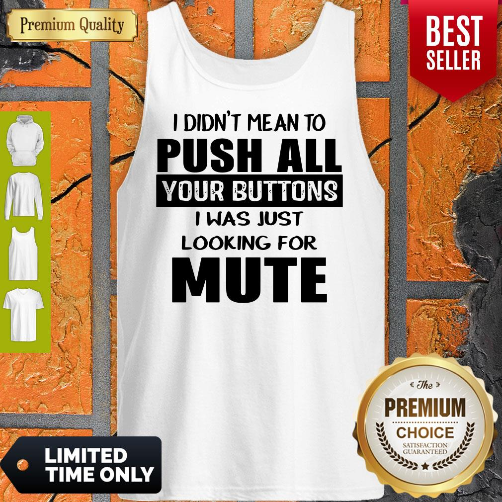 I Didn't Mean To Push All Your Buttons I Was Just Looking For Mute Tank Top
