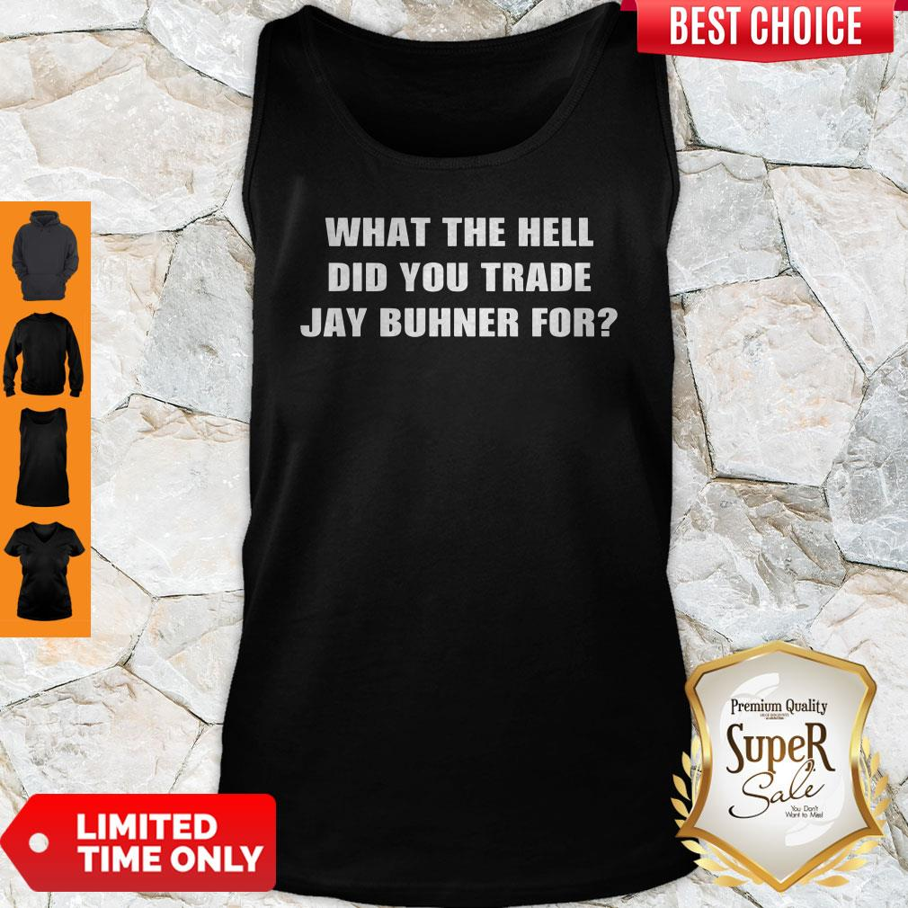 What The Hell Did You Trade Jay Buhner For Tank Top
