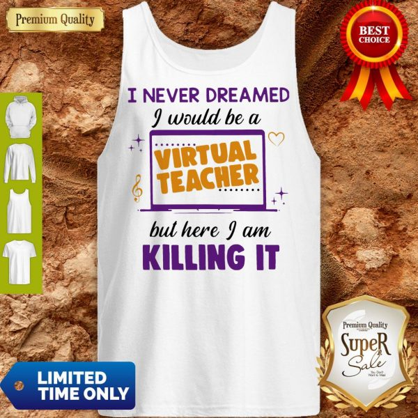 I Never Dreamed I Would Be A Virtual Teacher But Here I Am Killing It Tank Top