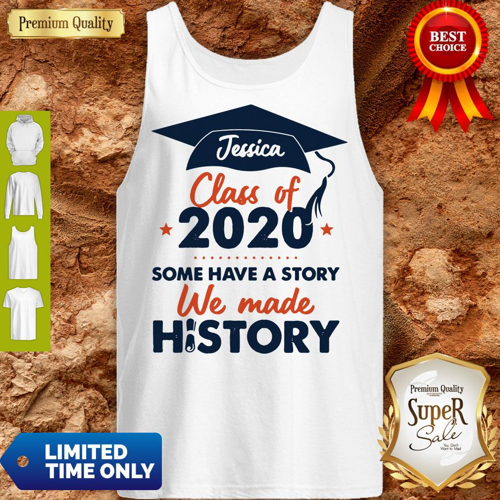 Jessica Class Of 2020 Some Have A Story We Made History Tank Top