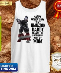 French Bulldog Happy Father's Day To My Amazing Daddy Thank For Putting Up With My Mom Tank Top