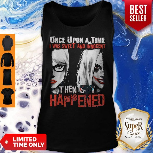 Harley Quinn Once Upon A Time I Was Sweet And Innocent Then Shit Happens Tank Top