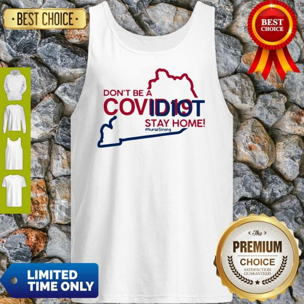 Kentucky Don't Be A Covid-19 Covidiot Stay Home Nursestrong Tank Top