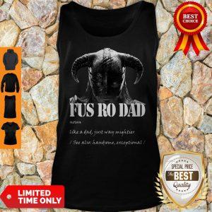 Fus Ro Dad Noun Like A Dad Just Way Mightier Tank Top