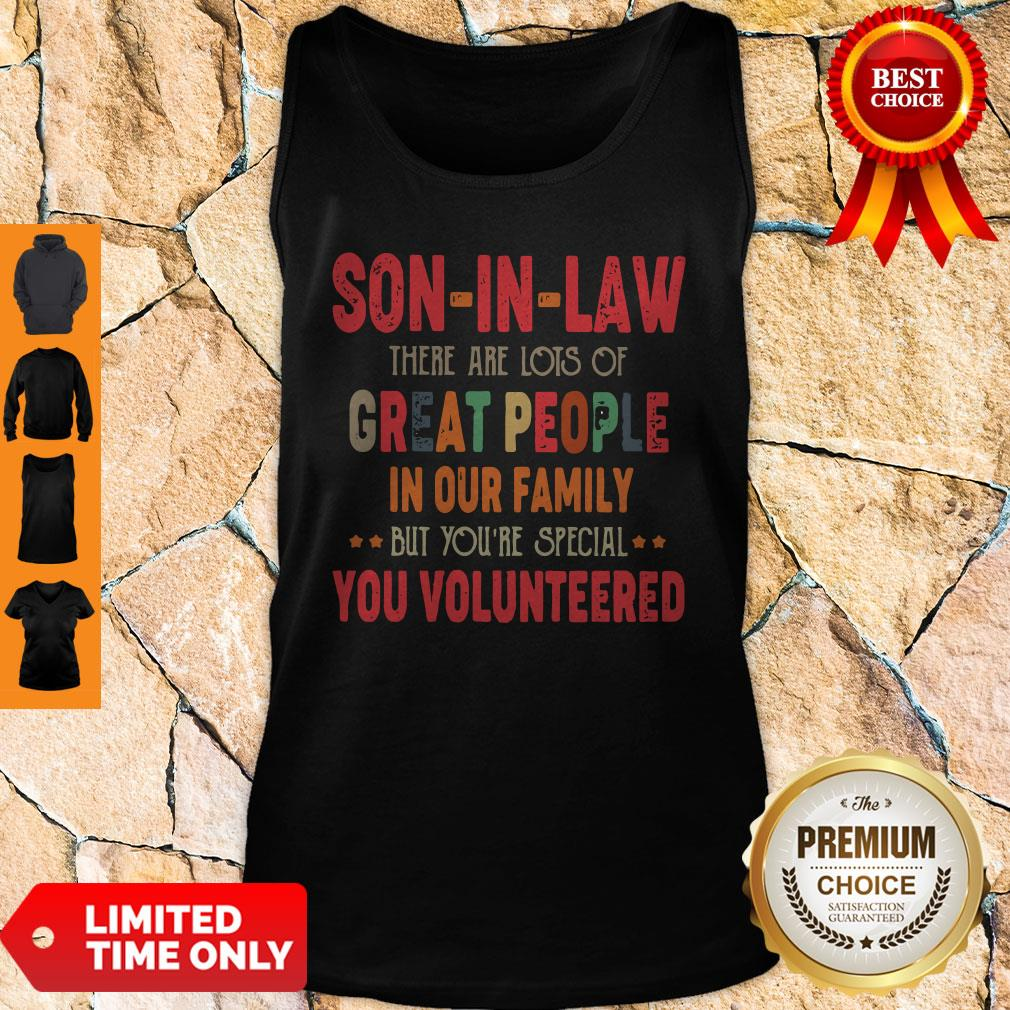 Son In Law There Are Lots Of Great People In Our Family But You're Special You Volunteered Tank Top