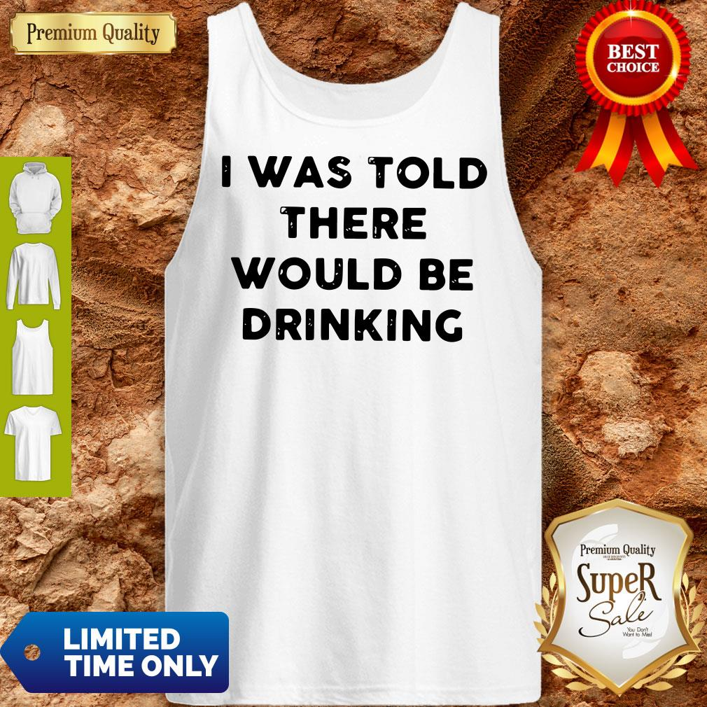 I Was Told There Would Be Drinking Tank Top