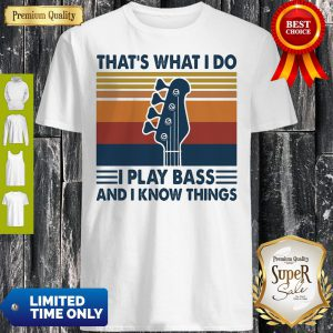 That's What I Do I Play Bass And I Know Things Guitar Vintage Shirt