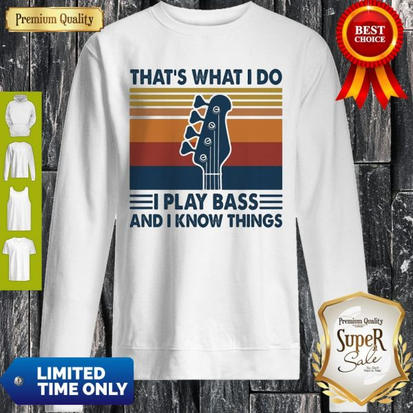 That's What I Do I Play Bass And I Know Things Guitar Vintage Sweatshirt