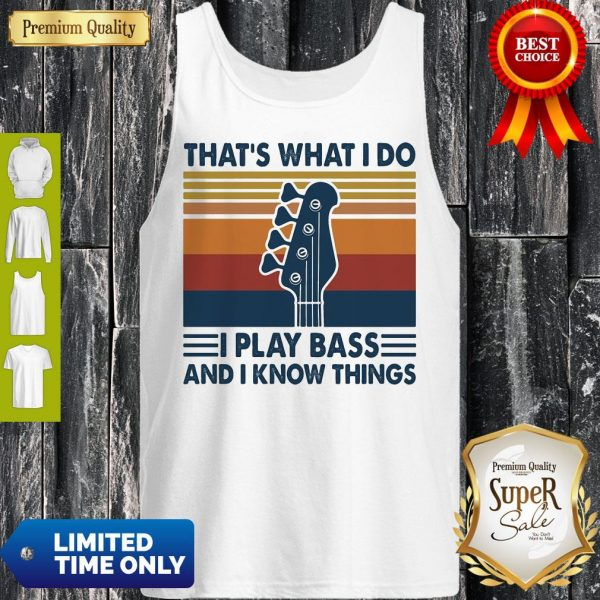 That's What I Do I Play Bass And I Know Things Guitar Vintage Tank Top