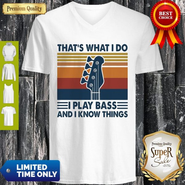 That's What I Do I Play Bass And I Know Things Guitar Vintage V-neck