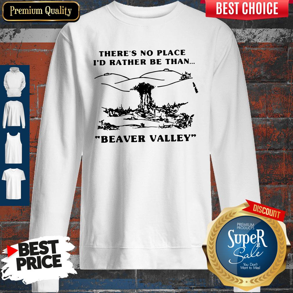 There's No Place I'd Rather Be Than Beaver Valley Sweatshirt