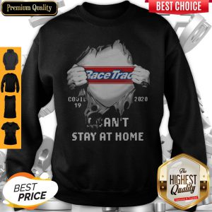 Top Blood Insides Racetrac Covid-19 2020 I Can't Stay At Home Sweatshirt