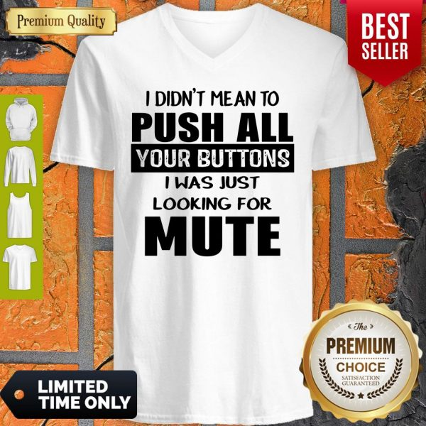 I Didn't Mean To Push All Your Buttons I Was Just Looking For Mute V-neck