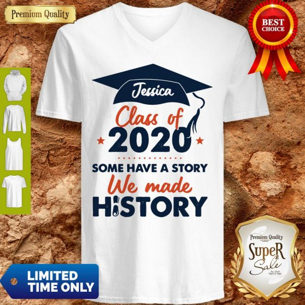 Jessica Class Of 2020 Some Have A Story We Made History V-neck