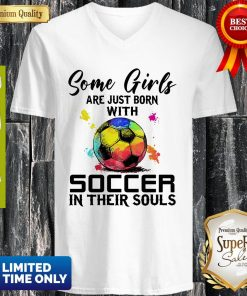 Some Girls Are Just Born With Soccer In Their Souls V-neck