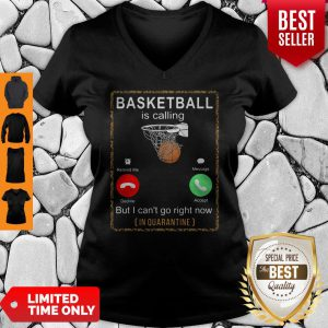 Basketball Is Calling But I Cant Go Right Now In Quarantine V-neck