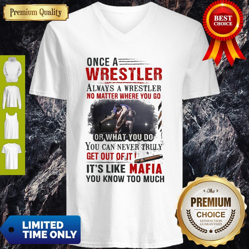 Once A Wrestler Always A Wrestler No Matter Where You Go It's Like Mafia V-neck