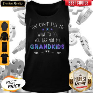 You Can't Tell Me What To Do You Are Not My Grandkids Stars Tank Top
