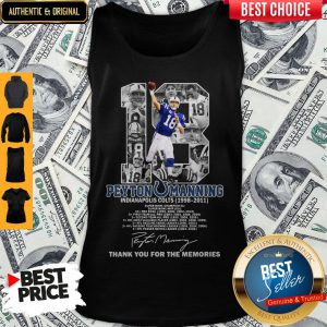 18 Peyton Manning Indianapolis Colts 1998-2011 Thank You For The Memories Signature Tank Top