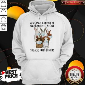 A Woman Cannot Be Quarantined Alone She Also Needs Bunnies Hoodie