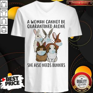 A Woman Cannot Be Quarantined Alone She Also Needs Bunnies V-neck