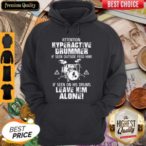 Attention Hyperactive Drummer Leave Him Alone Hoodie