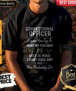 Awesome Correctional Officer Hurt My Feelings Shirt