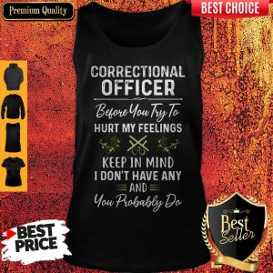 Awesome Correctional Officer Hurt My Feelings Tank Top