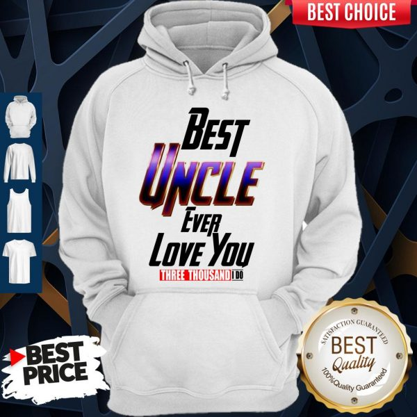 Best Uncle Ever Love You Three Thousand I Do Hoodie