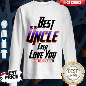Best Uncle Ever Love You Three Thousand I Do Sweatshirt