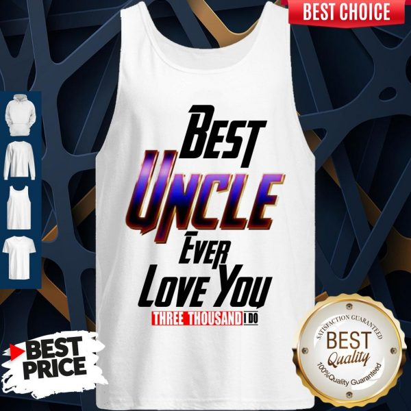 Best Uncle Ever Love You Three Thousand I Do Tank Top