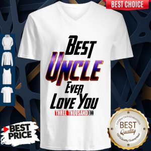 Best Uncle Ever Love You Three Thousand I Do V-neck