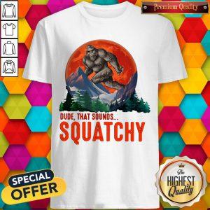 Bigfoot Dude That Sounds Squatchy Sunset Shirt