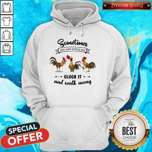 Chicken Sometime You Just Gotta Say Hoodie